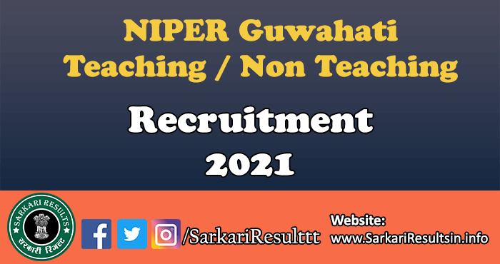 NIPER Guwahati Teaching & Non Teaching Recruitment 2021